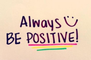 always be postive